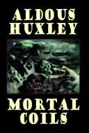 Cover of: Mortal coils by Aldous Huxley