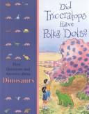 Cover of: Did Triceratops Have Polka Dots? First Questions and Answers About Dinosaurs by Time-Life Books