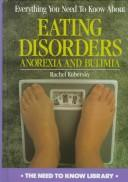 Cover of: Everything You Need to Know About Eating Disorders by Rachel Kubersky