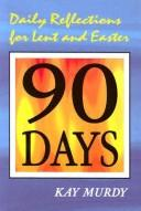 Cover of: 90 days by Kay Murdy