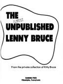 Cover of: The Almost Unpublished Lenny Bruce by Lenny Bruce
