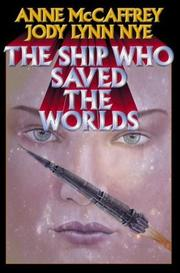 Cover of: The Ship Who Saved the Worlds (Mccaffrey, Anne) by Anne McCaffrey, Jody Lynn Nye