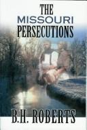 Cover of: The Missouri persecutions by B. H. Roberts