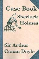 Cover of: The case-book of Sherlock Holmes by Sir Arthur Conan Doyle