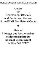 Cover of: Guide for government officials and carriers on the use of the ECMT multilateral quota by European Conference of Ministers of Transport.