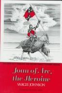 Cover of: Joan of Arc, the Heroine by Vargie Johnson