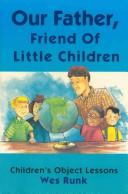 Cover of: Our Father, Friend of Little Children by Wesley T. Runk