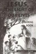 Cover of: Jesus, the Light of Our Lives-Coloring Book by Wesley T. Runk
