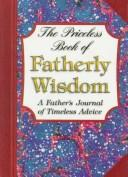 Cover of: The Priceless Book of Fatherly Wisdom by Walnut Grove Press