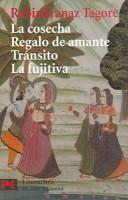 Cover of: La Cosecha Regalo de Amante Transito La fujitiva / The Harvest, Gift of Lover, Transit, The fugitive by Rabindranath Tagore