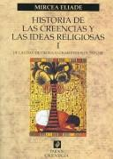 Cover of: Historia de las creencias y las ideas religiosas/ History of the Beliefs and the Religious Ideas by Mircea Eliade