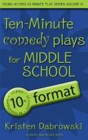 Cover of: Ten-Minute Comedy Plays for Middle School/10+ Format Volume 6 by Kristen Dabrowski