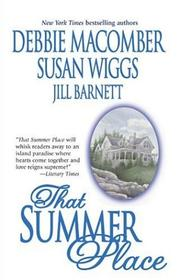Cover of: That Summer Place by Debbie Macomber, Susan Wiggs, Jill Barnett