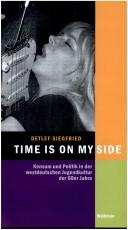 Cover of: Time is on my side: Konsum und Politik in der westdeutschen Jugendkultur der 60er Jahre by Detlef Siegfried