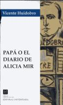 Cover of: Papá, o, El diario de Alicia Mir by Vicente Huidobro