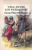 Cover of: Vida Entre Los Patagones by George Musters Chaworth