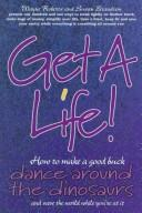 Cover of: Get a life! by Wayne Roberts