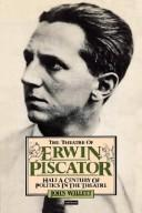 Cover of: The theatre of Erwin Piscator by John Willett