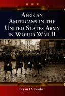 Cover of: African Americans in the United States Army in World War II by Bryan D. Booker