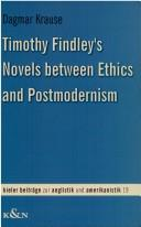 Cover of: Timothy Findley's novels between ethics and postmodernism by Dagmar Krause