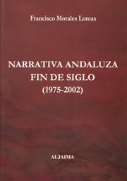 Cover of: Narrativa andaluza, fin de siglo (1975-2002) by Francisco Morales Lomas