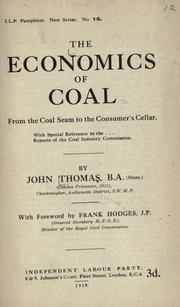 Cover of: The economics of coal from the coal seam to the consumer's cellar, with special reference to the reports of the Coal Industry Commission by Thomas, John
