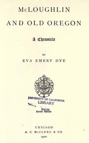 Cover of: McLoughlin and old Oregon by Eva Emery Dye