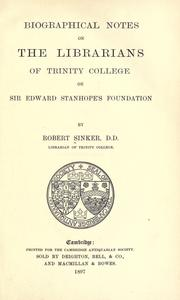 Cover of: Biographical notes on the librarians of Trinity college on Sir Edward Stanhope's foundation by Sinker, Robert
