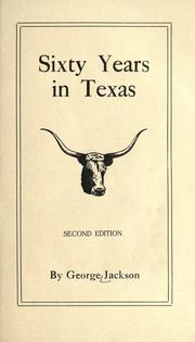 Cover of: Sixty years in Texas by Jackson, George