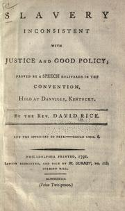 Cover of: Slavery inconsistent with justice and good policy by Rice, David