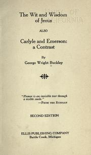 Cover of: The wit and wisdom of Jesus; also Carlyle and Emerson by George Wright Buckley