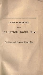 Cover of: General Fremont, and the injustice done him by politicians and envious military men by William Brotherhead