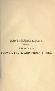 Cover of: Flower, fruit, and thorn pieces; or by Jean Paul