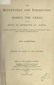 Cover of: The Sculptures and Inscription of Darius the Great on the Rock of Behistûn in Persia by British Museum. Department of Egyptian and Assyrian Antiquities., Ernest Alfred Wallis Budge, Leonard William King, Reginald Campbell Thompson