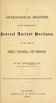 Cover of: A genealogical register of the descendants of several ancient Puritans, by the names of Grout, Goulding, and Brigham by Abner Morse