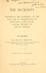 Cover of: The necessity of preserving the memorials of the past and of transmitting to posterity a just and impartial history of North Carolina by William Hyslop Sumner Burgwyn