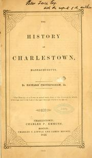 Cover of: The history of Charlestown, Massachusetts by Frothingham, Richard