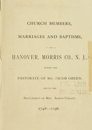Cover of: Church members, marriages, and baptisms, at Hanover, Morris Co., N.J by First Presbyterian Church (Hanover, N.J.)