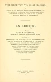 Cover of: The first two years of Kansas, or, Where, when and how the Missouri bushwhacker, the Missouri train and bank robber, and those who stole themselves rich in the name of liberty, were sired and reared by Martin, George Washington