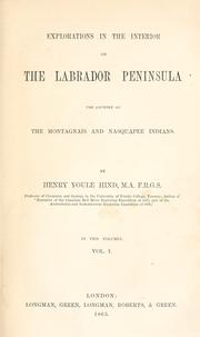 Cover of: Explorations in the interior of the Labrador peninsula by Hind, Henry Youle