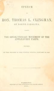 Cover of: Speech of Hon. Thomas L. Clingman, of North Carolina, against the revolutionary movement of the anti-slavery party by T. L. Clingman