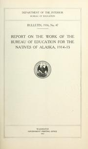 Cover of: Report on the work of the Bureau of Education for the natives of Alaska, 1914-15 by United States. Office of Education.