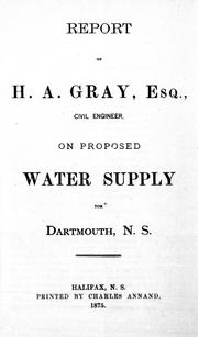 Cover of: Report of H.A. Gray, Esq., civil engineer, on proposed water supply for Dartmouth, N.S by Henry A. Gray