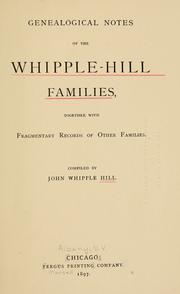 Cover of: Genealogical notes of the Whipple-Hill families, together with fragmentary records of other families by John Whipple Hill