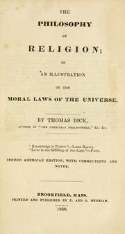Cover of: The Philosophy Of Religion Or An Illustration Of The Moral Laws Of The Universe by Thomas Dick