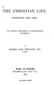 Cover of: The Christian Life, Manifold and One: Six Sermons Preached in Peterborough Cathedral by Brooke Foss Westcott