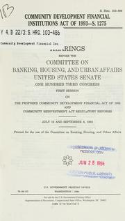 Cover of: Community Development Financial Institutions Act of 1993--S. 1275 by United States. Congress. Senate. Committee on Banking, Housing, and Urban Affairs.