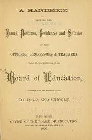 Cover of: A handbook showing the names, positions, residences and salaries of the officers, professors &amp; teachers under the jurisdiction of the Board of education, together with the location of the colleges and schools by New York (N.Y.). Board of Education.