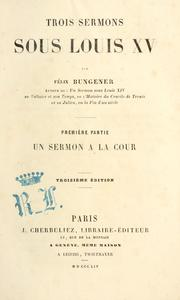 Cover of: Trois sermons sous Louis XV by Félix Bungener