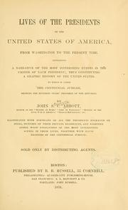 Cover of: Lives of the presidents of the United States of America, from Washington to the present time ... To which is added The centennial jubilee, showing the hundred years&#39; progress of the republic by John S. C. Abbott